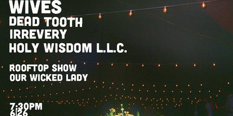 Rooftop show! WIVES, Dead Tooth, Irrevery, Holy Wisdom LLC tickets