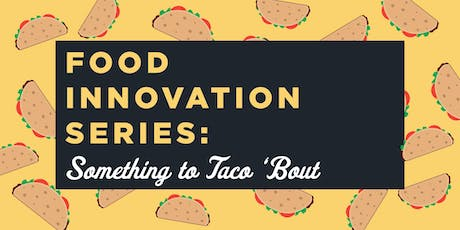 Food Innovation Series: Something to Taco 'Bout tickets