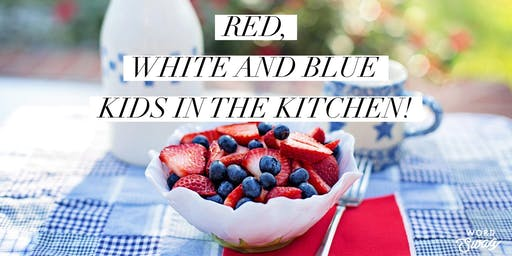 Kids in the Kitchen: Red, White and Blue Celebration!