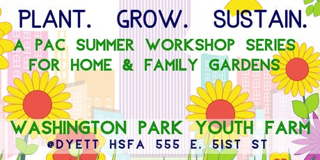 Plant. Grow. Sustain:  A PAC Summer Workshop Series on Home & Family Gardens tickets