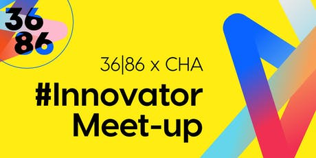 #Innovator Meet-up: 36|86 x CHA tickets