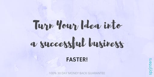 How to Turn Your Idea into a Successful Business, faster!