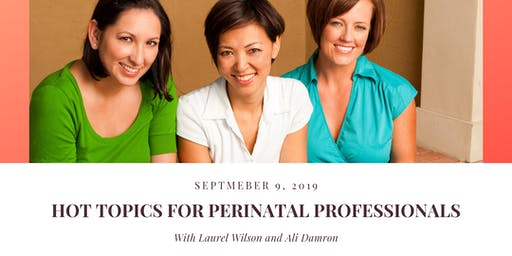 Hot Topics for Perinatal Professionals with Laurel Wilson and Ali Damron