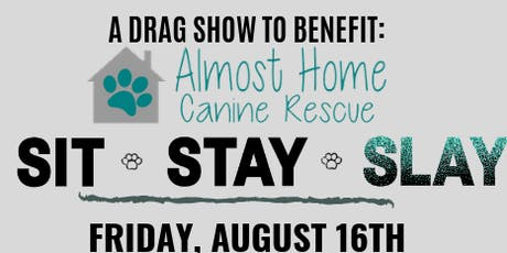 Sit, Stay, Slay: A Drag Show to Benefit Almost Home Canine Rescue tickets