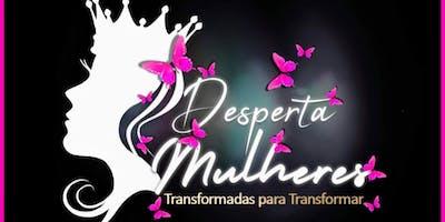 Desperta Mulheres- Transformadas para Transformar