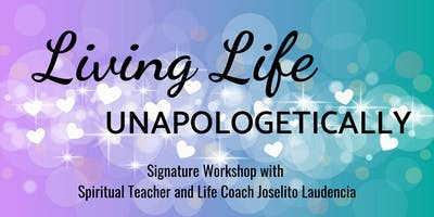 Living Life Unapologetically Signature Workshop with Joselito Laudencia