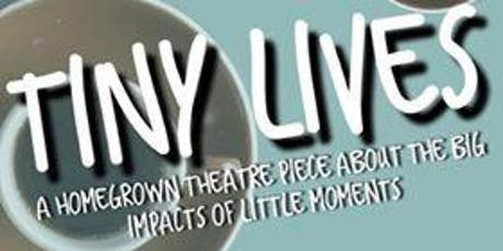 Tiny Lives: a free, devised theatre event tickets