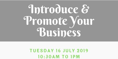 Introduce & Promote Your Business - Tues 16 July 2019 tickets