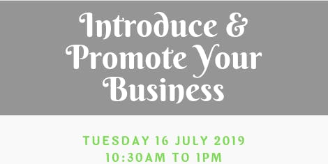 Introduce & Promote Your Business - Tues 16 July 2019