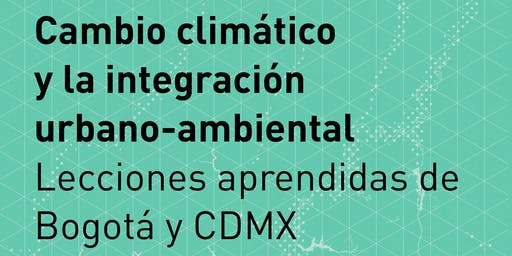 Cambio climático  y la integración  urbano-ambiental