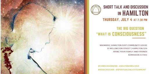 """Short Talk and discussion in Hamilton - """"The big question """"what is Consciousness"""""""""""