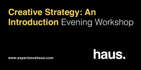 Creative Strategy - An Introduction. Evening Workshop by Experience Haus. tickets