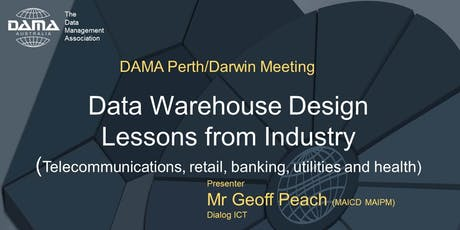 DAMA Perth - Data warehouse design - Lessons from industry  tickets