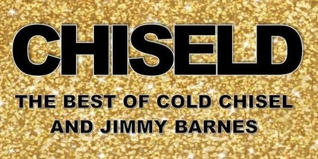 Chisled - the best of Cold Chisel and Jimmy Barnes tickets