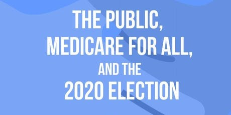 The Public, Medicare For All and the 2020 Election tickets