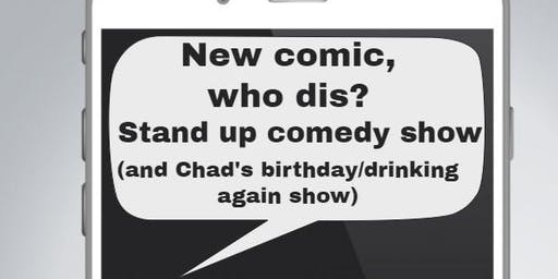 New comic, Who dis? Stand up comedy/birthday show