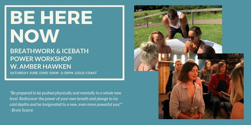 BE HERE NOW: Workshop with Amber Hawken. Breathwork & Icebath Experience