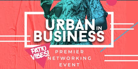 URBAN IN BUSINESS - PATIO VIBES tickets