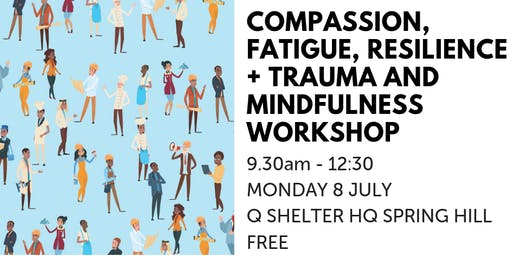 Compassion, Fatigue, Resilience + Trauma and Mindfulness Workshop