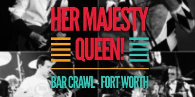 Her Majesty QUEEN! Bar Crawl - Fort Worth