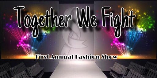 """""""Together We Fight"""" First Annual Fashion Show"""