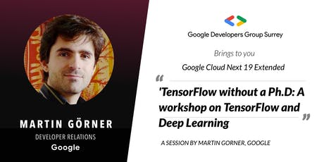 Next '19 Surrey: Workshop by Google Engineer: Tensorflow ML without PhD tickets