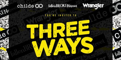 THREE WAYS brought to you by FallenBROKENStreet, CHILDE Eyewear & Wrangler tickets