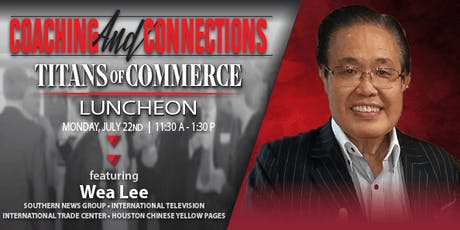 TITANS OF COMMERCE LUNCHEON-JULY 2019 WITH MR. WEA LEE/SOUTHERN NEWS GROUP tickets