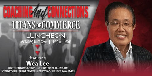 TITANS OF COMMERCE LUNCHEON-JULY 2019 WITH MR. WEA LEE/SOUTHERN NEWS GROUP
