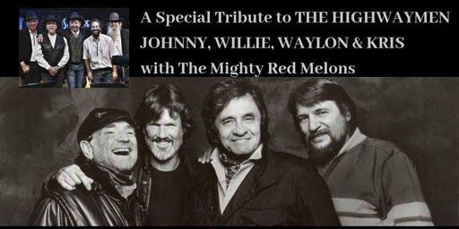 A Special Tribute to THE HIGHWAYMEN: JOHNNY, WILLIE, WAYLON & KRIS with the Mighty Red Melons (11/2/19)