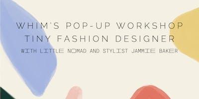 W H I M's Pop-Up Workshop: Tiny Fashion Designer