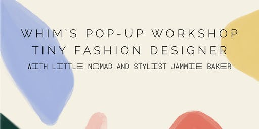 W H I M's Pop-Up Workshop: Tiny Fashion Designer