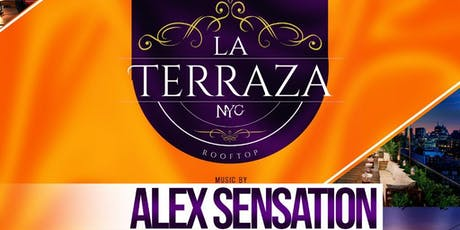 LA TERRAZA| ALEX SENSATION |  LADIES  NIGHT FREE ADMISSION | ROOFTOP PARTY SATURDAY NIGHT  tickets