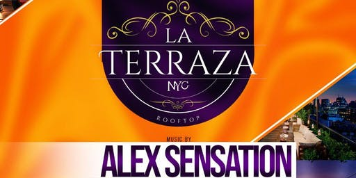 LA TERRAZA| ALEX SENSATION |  LADIES  NIGHT FREE ADMISSION | ROOFTOP PARTY SATURDAY NIGHT