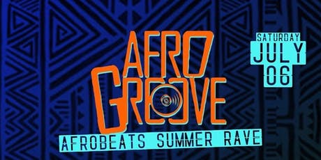 AFROGROOVE (AFROBEATS SUMMER RAVE) tickets