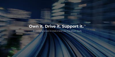 Own it. Drive it. Support it.™ (3-step process to create a career plan)