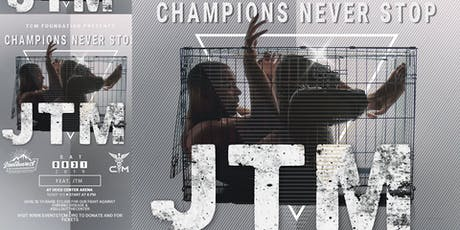 CHAMPIONS NEVER STOP Ft. JTM Presented by TCM FOUNDATION & TSWC tickets