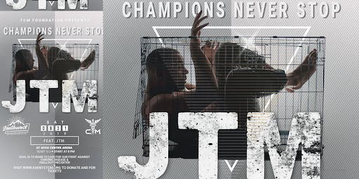CHAMPIONS NEVER STOP Ft. JTM Presented by TCM FOUNDATION & TSWC
