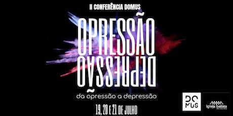 II Conferência DOMUS - da OPRESSÃO a DEPRESSÃO  ingressos