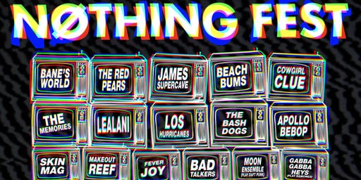 NOTHING FEST | Banes World, The Red Pears, James Supercave, Beach Bums, Daft Punk Tribute, Ramones Tribute, PLUS MORE