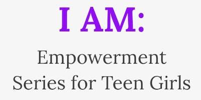 I AM: Empowerment Series for Teen Girls