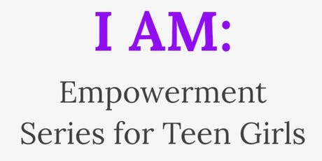 I AM: Empowerment Series for Teen Girls tickets