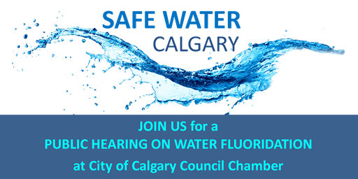 Calgary City Council Public Hearing on Water Fluoridation (Free to Attend)