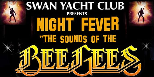 Swan Yacht Club Presents. Night Fever (The Sounds Of The Bee Gees)