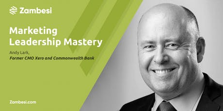 Marketing Leadership Mastery with Andy Lark, former CMO Xero and CBA tickets