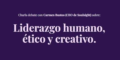 Liderazgo humano, ético y creativo. Charla debate con Carmen Bustos (CEO de Soulsight) entradas