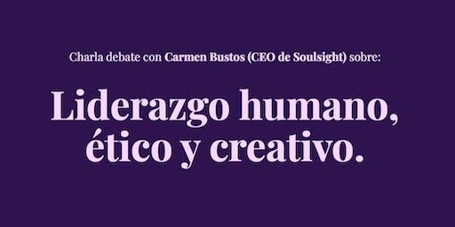 Liderazgo humano, ético y creativo. Charla debate con Carmen Bustos (CEO de Soulsight)