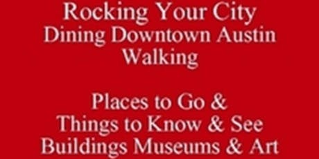 Free eBook Rocking Your City Downtown Austin Walking Places to Go & Things to Know & See Buildings Museums & Art - Seated Tour 512 821-2699 University Etiquette tickets