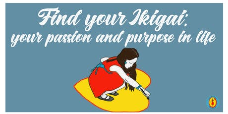 Find your ikigai: your passion and purpose in life tickets