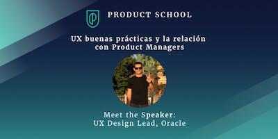 UX buenas prácticas y la relación con PMs by Oracle UX Design Lead
